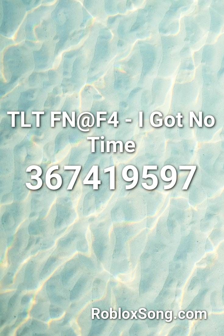 Tlt Fn F4 I Got No Time Roblox Id Roblox Music Codes In 2020 Roblox Songs Listening To Music