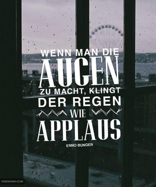 """""""Wenn man die Augen zu macht, klingt der Regen wie Applaus."""" - Enno Bunger"""
