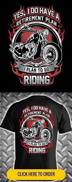 Yes, I do have a retirement plan... I plan to go riding... on my motorcycle of course! Mens Biker T-shirt ORDER HERE: http://skullsociety.com/products/yes-i-do-have-a-retirement-plan?variant=9270498181&utm_source=pinterest&utm_medium=pin_120815_143&utm_campaign=120815