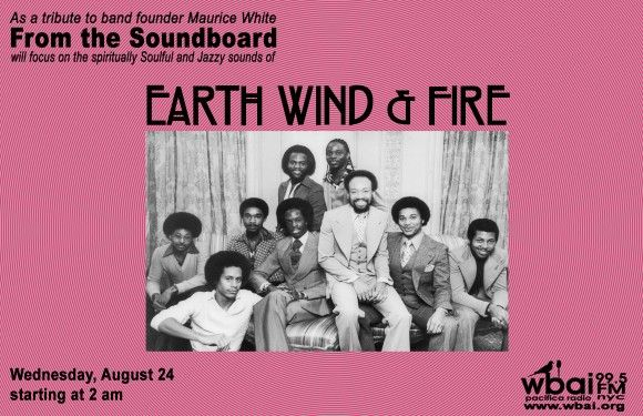 On Wednesday, August 24 @ 2 am, ‪#‎FromtheSoundboard‬ will pay tribute to band founder Maurice White by focusing on the Soulful and Jazzy band that's a Rock & Roll Hall of Fame Alumni. They are Earth Wind & Fire. We will air some interviews, focus on their earlier stuff and of course a concert. ‪#‎WBAI‬ ‪#‎PacificaRadio‬ ‪#‎EarthWindFire‬ ‪#‎EWF‬ ‪#‎MauriceWhite‬ ‪#‎VerdineWhite‬ ‪#‎PhilipBailey‬ ‪#‎Soul‬ ‪#‎Disco‬ ‪#‎Jazz‬ ‪#‎Inclusion‬ ‪#‎Positivity‬ ‪#‎Afrocentric‬ ‪#‎AlwaysDifferent‬…