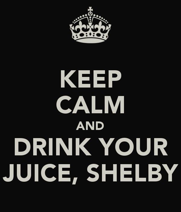 """"""" drink your juice Shelby """" said on Steel Magnolias XD"""