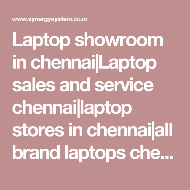 Laptop showroom in chennai|Laptop sales and service chennai|laptop stores in chennai|all brand laptops chennai|synergy systems chennai|multibrand showroom in chennai|laptop service center in chennai
