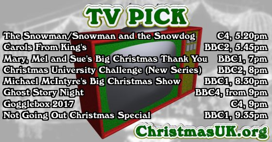 TV PICK: The Snowman/Snowman and the Snowdog; Carols From King's; Mary, Mel and Sue's Big Christmas Thank You; Christmas University Challenge (New Series); Michael McIntyre's Big Christmas Show; Ghost Story Night; Gogglebox 2017; Not Going Out Christmas Special