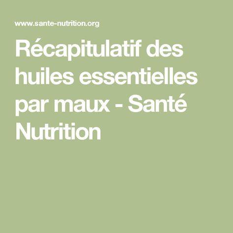 Récapitulatif des huiles essentielles par maux - Santé Nutrition