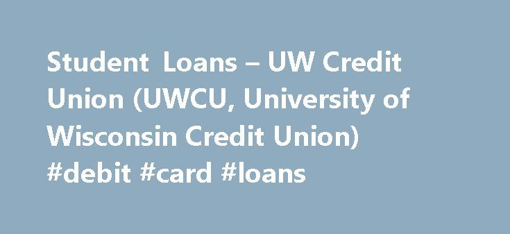 Student Loans – UW Credit Union (UWCU, University of Wisconsin Credit Union) #debit #card #loans http://loan.remmont.com/student-loans-uw-credit-union-uwcu-university-of-wisconsin-credit-union-debit-card-loans/  #private student loan consolidation # Refinance Your Loans If you're done with school, consolidate your student loans into one easy, convenient payment, or refinance to a lower rate. Consolidate up to $60,000 in outstanding private or federal student loans, and take up to 15 years to…