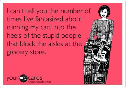 I totally do this with the stroller: Time, Pet Peeves, Funny Stuff, So True, Ecards, Walmart, Stupid People, Grocery Stores, E Cards