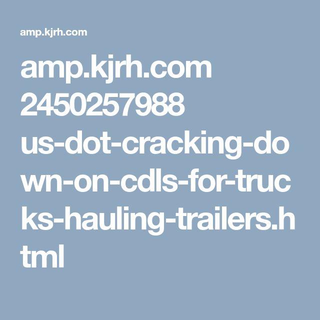 amp.kjrh.com 2450257988 us-dot-cracking-down-on-cdls-for-trucks-hauling-trailers.html