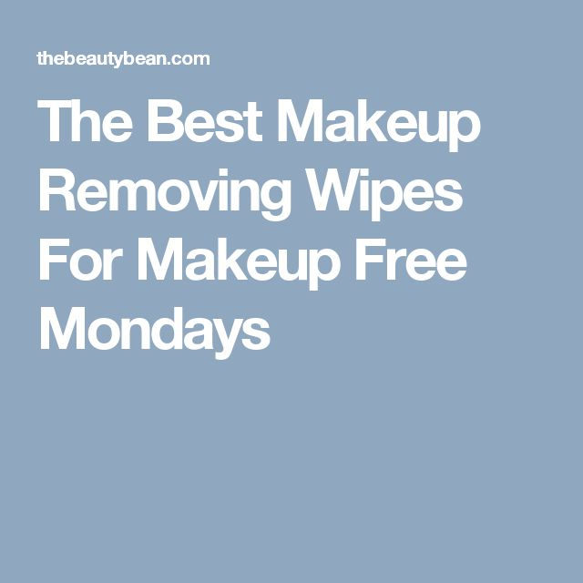 The Best Makeup Removing Wipes For Makeup Free Mondays