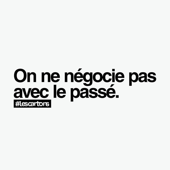 """""""On ne négocie pas avec le passé."""" #LesCartons"""