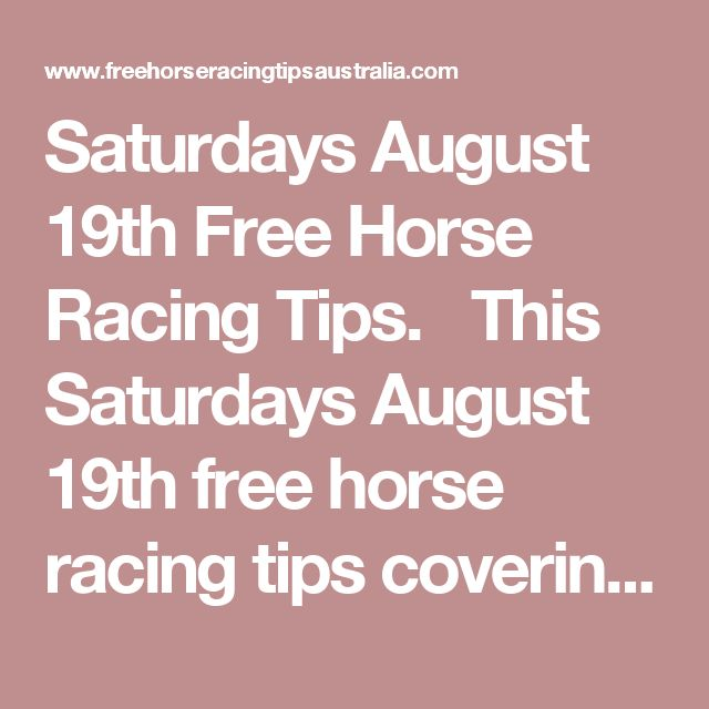 Saturdays August 19th Free Horse Racing Tips.   This Saturdays August 19th free horse racing tips covering the 1st 3 races everywhere...