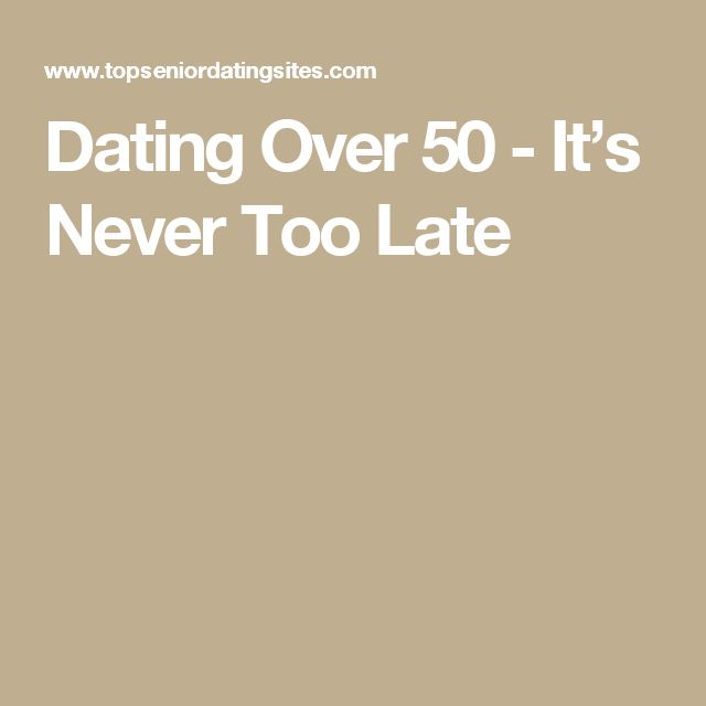 Dating Over 50 - It's Never Too Late