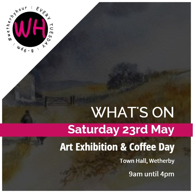 WETHERBY: Art Exhibition and Coffee Day at Wetherby Town Hall on Saturday 23rd May 9am until 4pm
