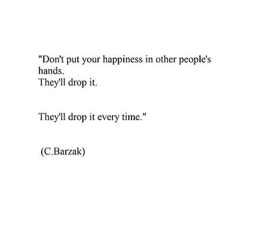 Dont Put Your Happiness In Other Peoples Hands