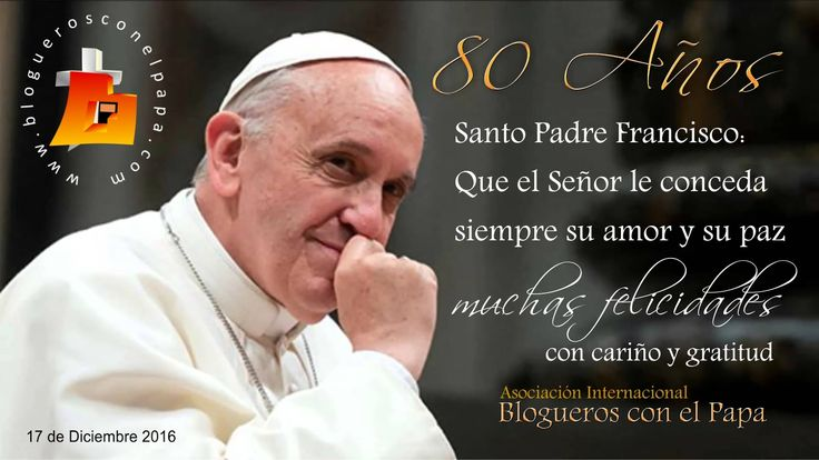 Blogueros con el Papa se une a la alegría y oración de la Iglesia y todo el mundo por el cumpleaños del Papa Francisco, con gratitud po...