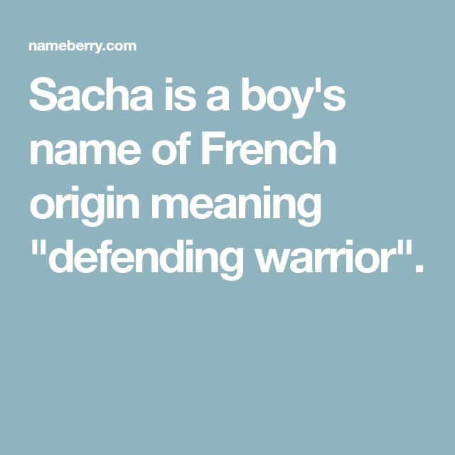 """Sacha is a boy's name of French origin meaning """"defending ..."""