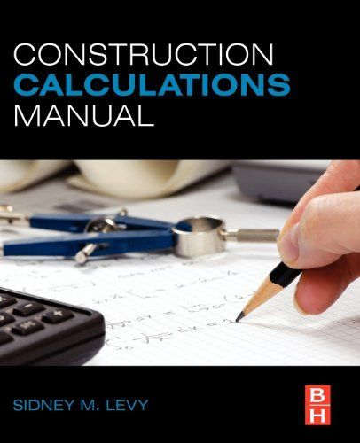 Construction Calculations Manual by Sidney M Levy. $99.95. Edition - 1. Publisher: Butterworth-Heinemann; 1 edition (October 7, 2011). Publication: October 7, 2011. Author: Sidney M Levy
