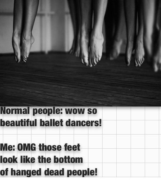 Me: there is no way those are dancers because those feet are not perfectly pointed and turned out.