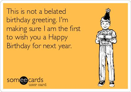 Search results for 'belated birthday' Ecards from Free and Funny cards and hilarious Posts | someecards.com