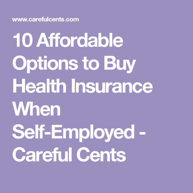 10 Affordable Options to Buy Health Insurance When Self-Employed - Careful Cents
