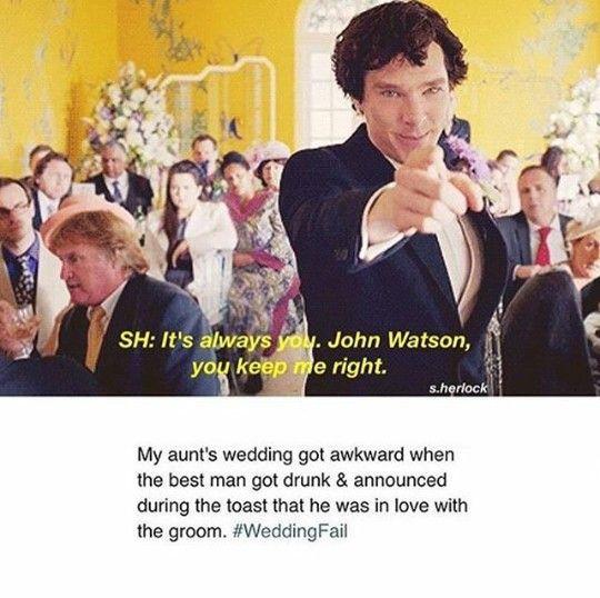 It's always you. John Watson, you keep me right.