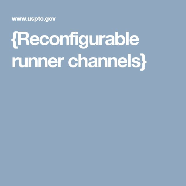 {Reconfigurable runner channels}