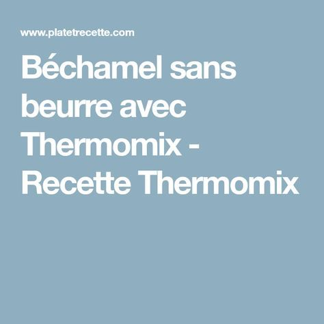 Béchamel sans beurre avec Thermomix - Recette Thermomix