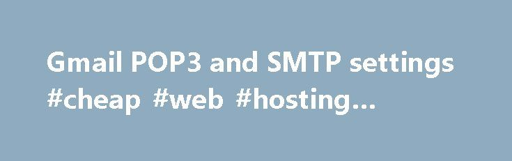 Gmail POP3 and SMTP settings #cheap #web #hosting #canada http://hosting.remmont.com/gmail-pop3-and-smtp-settings-cheap-web-hosting-canada/  #smtp host # Gmail POP3 and SMTP settings Having problems getting Gmail to work with HESK? Try these settings. To send emails using Gmail server enter these details: SMTP Host: smtp.gmail.comSMTP Port: 587SSL Protocol: OFF TLS Protocol: ONSMTP Username: (your... Read more