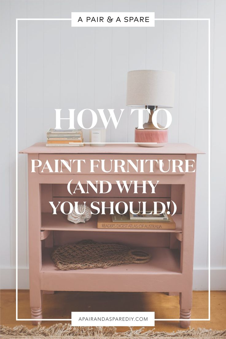 How To Paint Furniture And Why You Should Paint Furniture