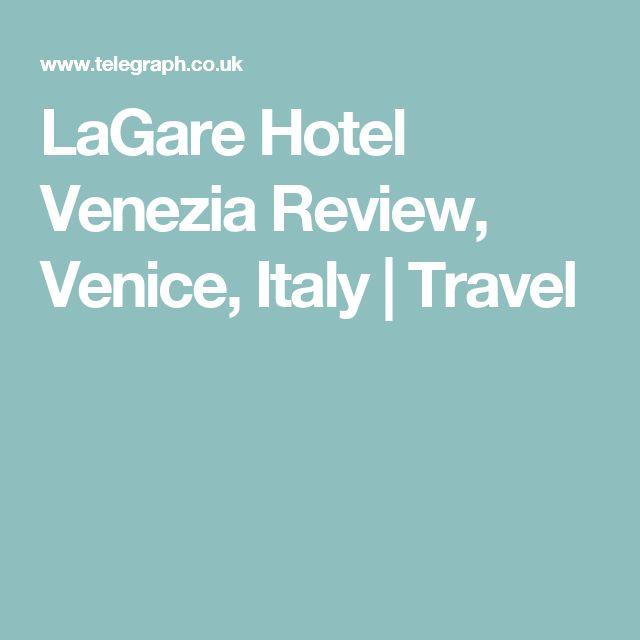 LaGare Hotel Venezia Review, Venice, Italy | Travel