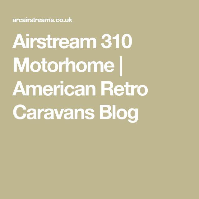 Airstream 310 Motorhome | American Retro Caravans Blog