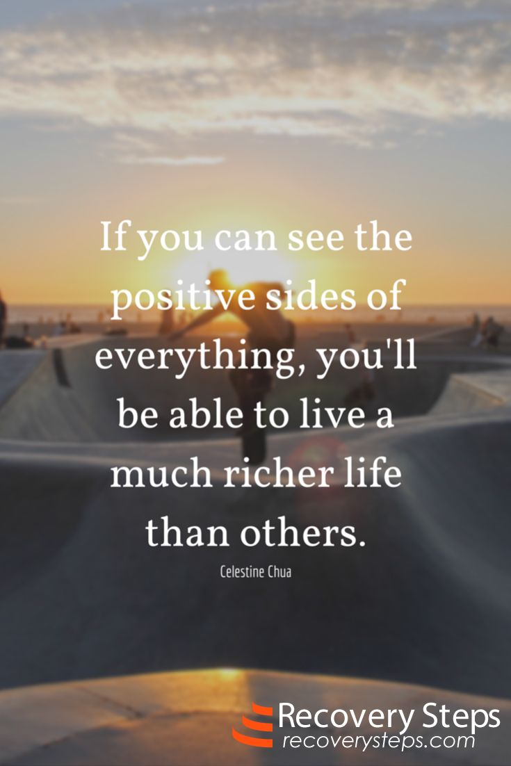 Inspirational Quotes: If you can see the positive sides of everything, you'll be able to live a much richer life than others. Follow: https://www.pinterest.com/RecoverySteps/