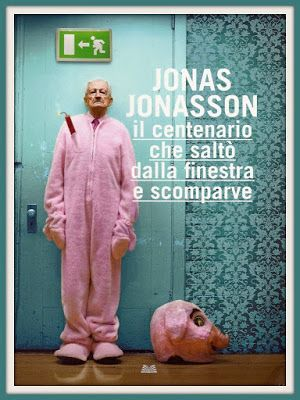 La mansarda dei ravatti: Jonas Jonasson, Il centenario che saltò dalla fine...