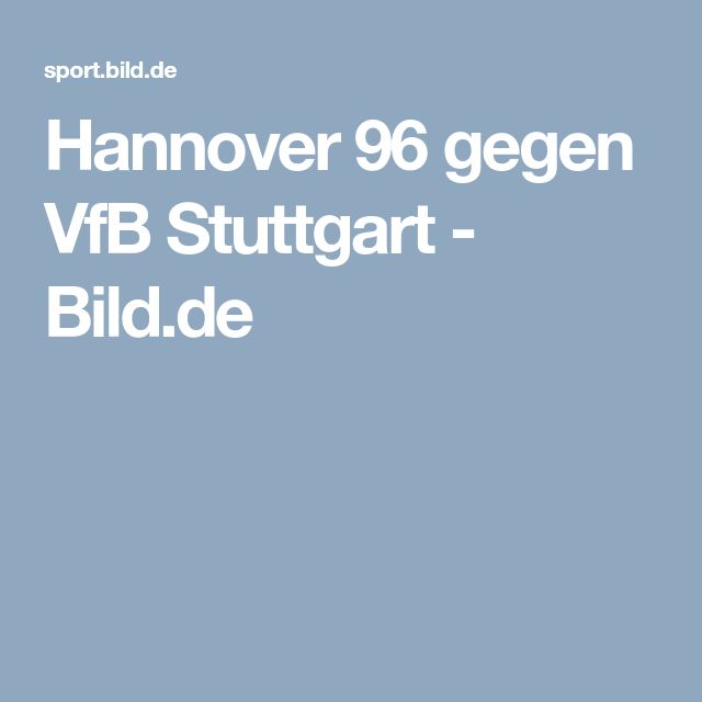 Hannover 96 gegen VfB Stuttgart     -  Bild.de