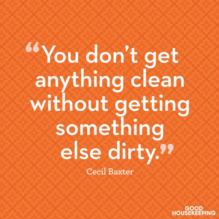 This cleaning quote describes the rather at-times annoying cycle perfectly.