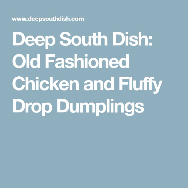 Deep South Dish: Old Fashioned Chicken and Fluffy Drop Dumplings