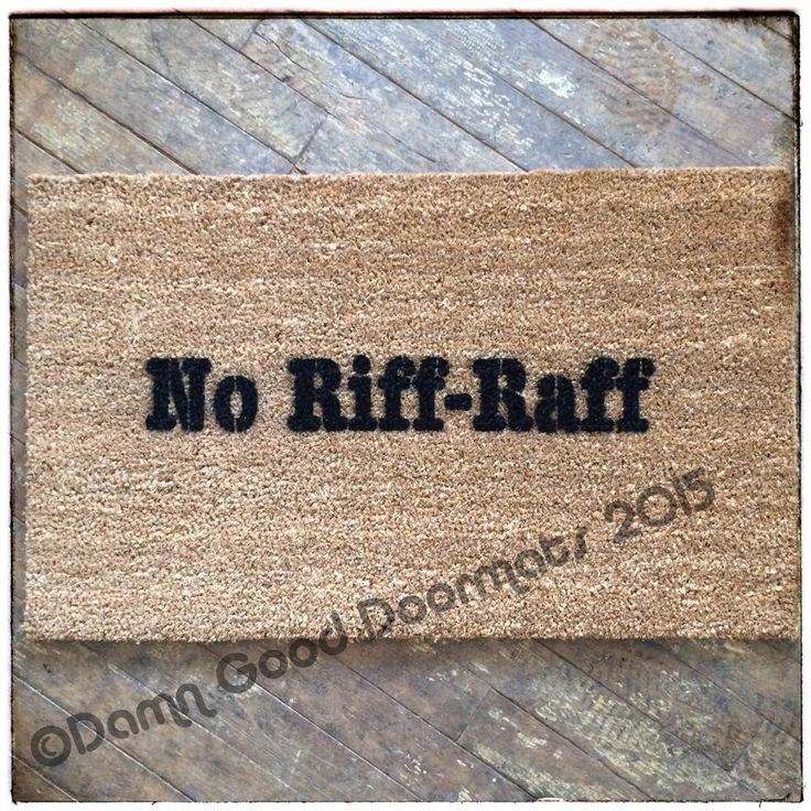 no riff raff  doormat funny rude by DamnGoodDoormats on Etsy https://www.etsy.com/listing/81669640/no-riff-raff-doormat-funny-rude