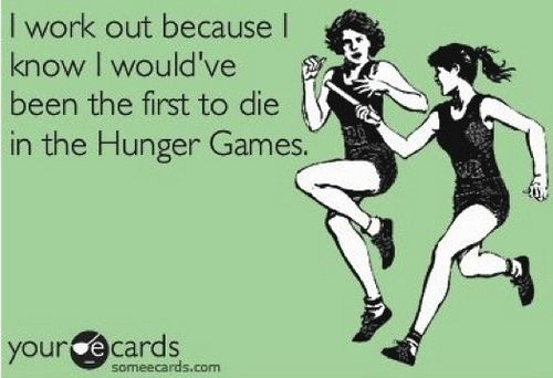 ha! love hunger games humor. Jk I don't work out