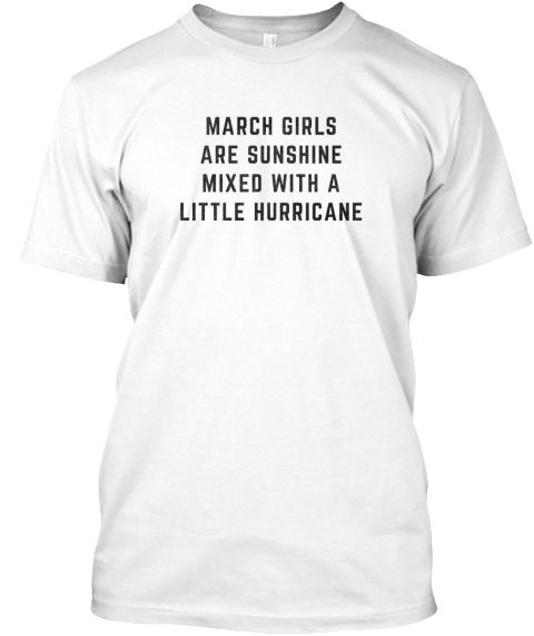 March Girls Are Sunshine Shirt White T-Shirt Front