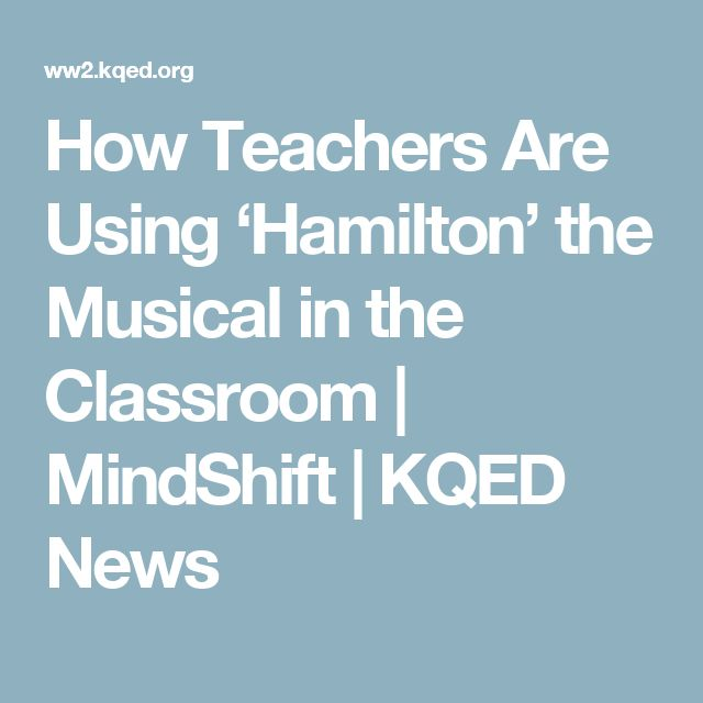 How Teachers Are Using 'Hamilton' the Musical in the Classroom   MindShift   KQED News