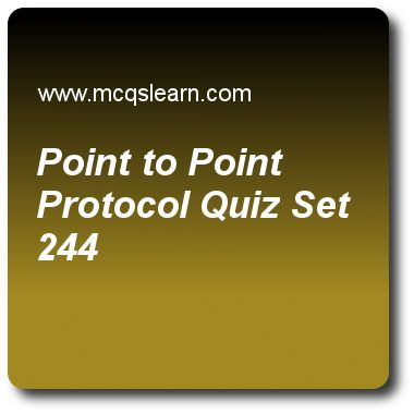 Point to Point Protocol Quizzes:  computer networks Quiz 244 Questions and Answers - Practice networking quizzes based questions and answers to study point to point protocol quiz with answers. Practice MCQs to test learning on point to point protocol, digital to digital conversion, unicast routing protocols, sonet architecture, ipv4 addresses quizzes. Online point to point protocol worksheets has study guide as in link control protocol packets, code of 0, answer key with answers as code..