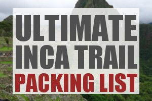 This detailed Inca Trail Packing List for Machu Picchu has been tried and tested by 100s of trekkers and is the definitive gear list for Machu Picchu