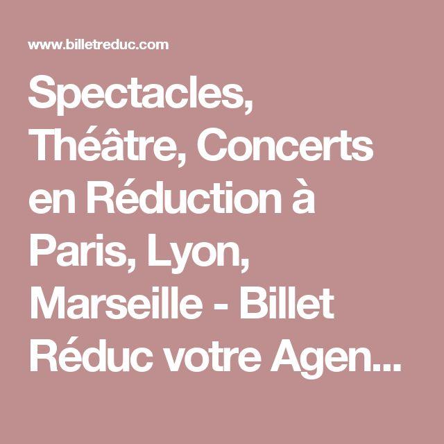 Spectacles, Théâtre, Concerts en Réduction à Paris, Lyon, Marseille - Billet Réduc votre Agenda Sorties à prix promo   BilletReduc.com