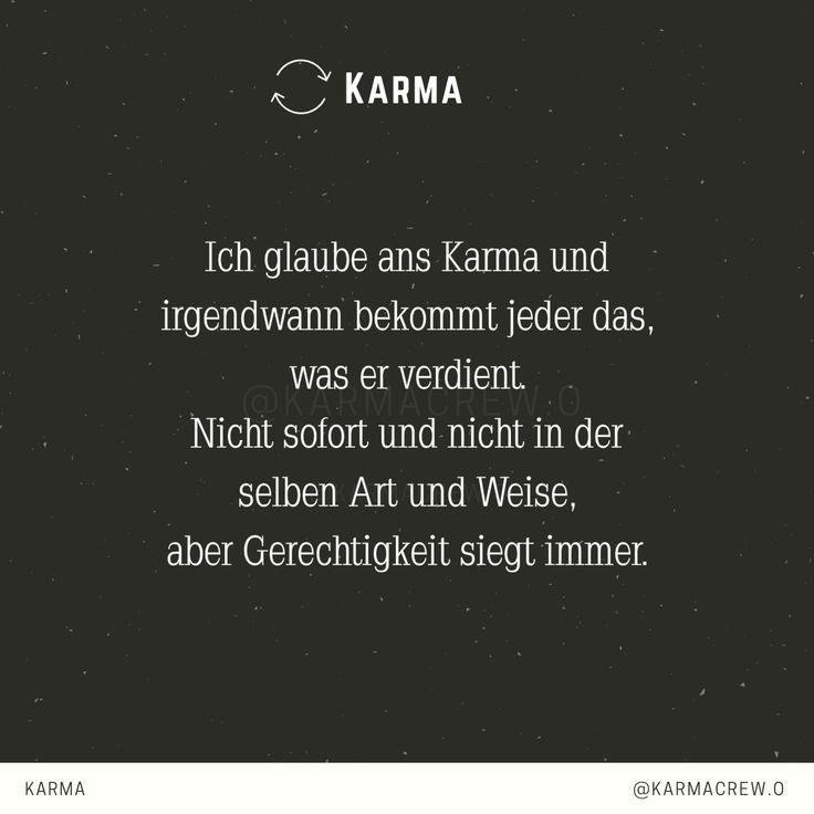 Ich glaube ans Karma und irgendwann bekommt jeder das was er verdient. Nicht sofort und nicht in der selben Art und Weise, aber Gerechtigkeit siegt im…