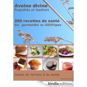 Avoine divine, propriétés et bienfaits, 260 recettes de santé - Bio, gourmandes ou diététiques