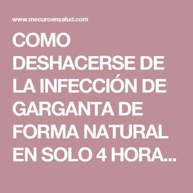 COMO DESHACERSE DE LA INFECCIÓN DE GARGANTA DE FORMA NATURAL EN SOLO 4 HORAS | Me curo en Salud