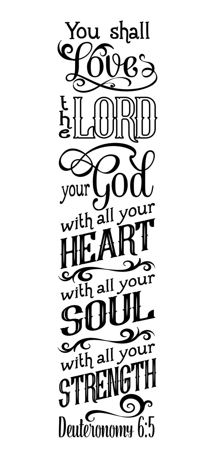 """Deuteronomy 6:5 """"You shall love the Lord your God with all your heart..."""""""