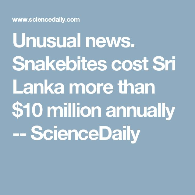 Unusual news.  Snakebites cost Sri Lanka more than $10 million annually -- ScienceDaily