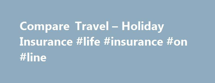 Compare Travel – Holiday Insurance #life #insurance #on #line http://canada.remmont.com/compare-travel-holiday-insurance-life-insurance-on-line/  #compare holiday insurance # Compare Travel Insurance Compare 3 Cover Levels Comprehensive Holiday Insurance Cover Quick Easy To Book Optional Top-Up Cover Available Single Annual Multi Trips Policies Compare Travel Insurance With Thomas Cook We have spent over a century in the travel industry and used this experience to offer you finely tuned…