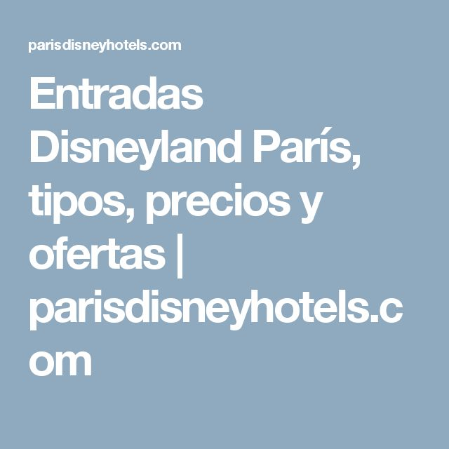 Entradas Disneyland París, tipos, precios y ofertas   parisdisneyhotels.com