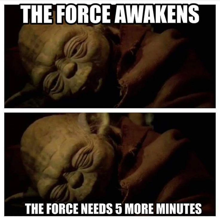 Star Wars humor - The Force awakens - The Force needs 5 more minutes